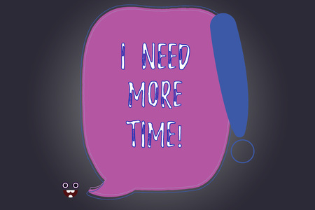 Handwriting text writing I Need More Time. Concept meaning Needing extra hours to finish a job Exhausted tired Blank Color Speech Bubble Outlined with Exclamation Point Monster Face icon