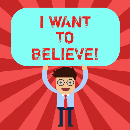 Handwriting text I Want To Believe. Concept meaning Eager of being faithful positive motivation inspirational Man Standing Holding Above his Head Blank Rectangular Colored Board