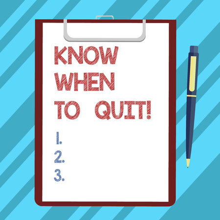 Text sign showing Know When To Quit. Conceptual photo Be aware of the right moment to give up Retirement Blank Sheet of Bond Paper on Clipboard with Click Ballpoint Pen Text Space Stok Fotoğraf