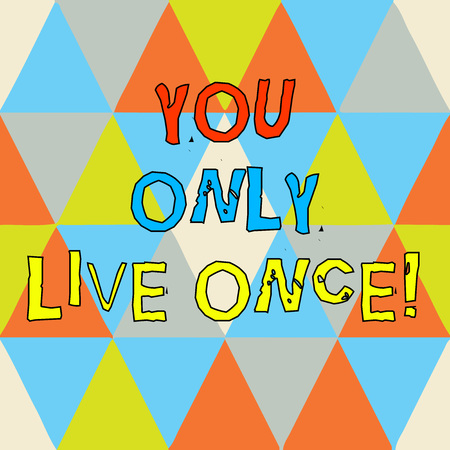 Writing note showing You Only Live Once. Business photo showcasing Seize the day and be happy motivated enjoy life Triangles Creating and Forming another Shape Multi Color Copy Space