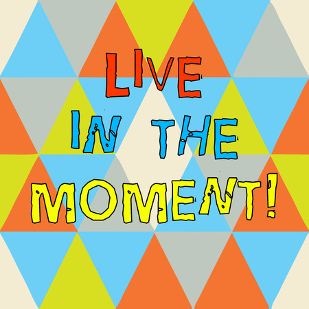 Writing note showing Live In The Moment. Business photo showcasing Be inspired motivated enjoy today happy moments Triangles Creating and Forming another Shape Multi Color Copy Space Stock Photo