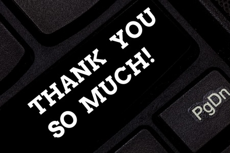 Word writing text Thank You So Much. Business concept for Expression of Gratitude Greetings of Appreciation Keyboard key Intention to create computer message pressing keypad idea