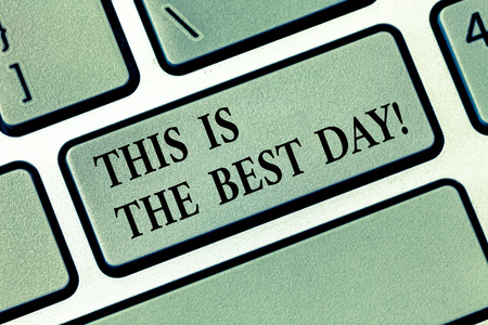 Text sign showing This Is The Best Day. Conceptual photo Motivation inspiration for a good moment enjoy Keyboard key Intention to create computer message, pressing keypad idea