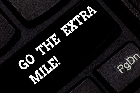 Word writing text Go The Extra Mile. Business concept for Give an additional do more than is expected from you Keyboard key Intention to create computer message pressing keypad idea