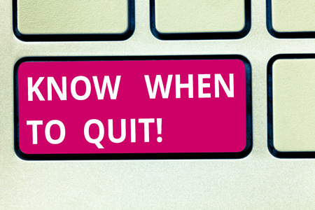 Text sign showing Know When To Quit. Conceptual photo Be aware of the right moment to give up Retirement Keyboard key Intention to create computer message pressing keypad idea