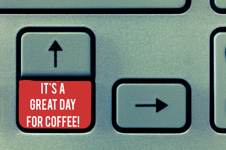 Conceptual hand writing showing It S Is A Great Day For Coffee. Business photo text Good moment to share and have a hot beverage Keyboard Intention to create computer message keypad idea