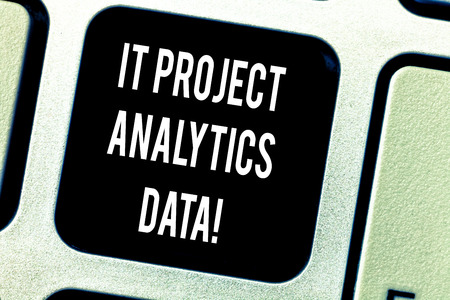 Writing note showing It Project Analytics Data. Business photo showcasing Information technologies modern applications Keyboard key Intention to create computer message pressing keypad idea