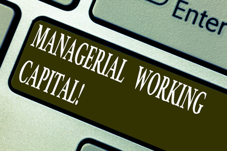 Handwriting text writing Managerial Working Capital. Concept meaning Shortterm liabilities and shortterm assets Keyboard key Intention to create computer message pressing keypad idea
