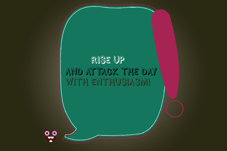 Text sign showing Rise Up And Attack The Day With Enthusiasm. Conceptual photo Be enthusiast inspired motivated Blank Color Speech Bubble Outlined with Exclamation Point Monster Face icon