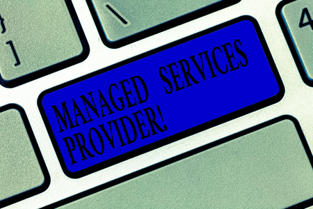 Text sign showing Managed Services Provider. Conceptual photo IT service company that offers service to end user Keyboard key Intention to create computer message pressing keypad idea