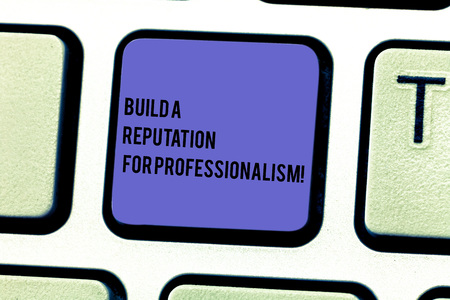 Writing note showing Build A Reputation For Professionalism. Business photo showcasing Be professional in what you do Keyboard key Intention to create computer message pressing keypad idea