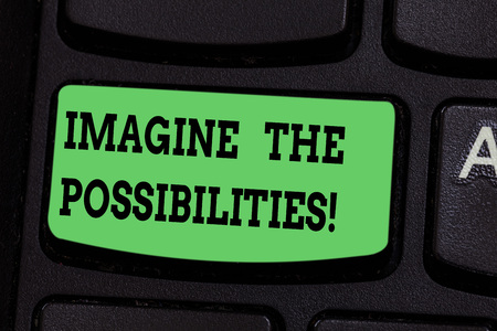 Writing note showing Imagine The Possibilities. Business photo showcasing sense that something is able to happen soon Keyboard key Intention to create computer message pressing keypad idea