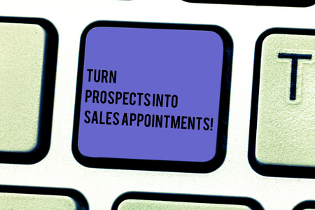 Writing note showing Turn Prospects Into Sales Appointments. Business photo showcasing Converting leads in customers Keyboard key Intention to create computer message pressing keypad idea