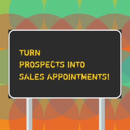 Word writing text Turn Prospects Into Sales Appointments. Business concept for Converting leads in customers Blank Rectangular Outdoor Color Signpost photo with Two leg and Outline