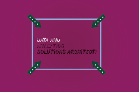 Word writing text Data And Analytics Solutions Architect. Business concept for Modern technologies analysisagement Square Outline with Corner Arrows Pointing Inwards on Color Background