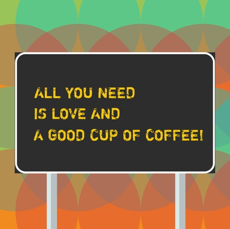 Word writing text All You Need Is Love And A Good Cup Of Coffee. Business concept for Roanalysisce with hot beverages Blank Rectangular Outdoor Color Signpost photo with Two leg and Outline