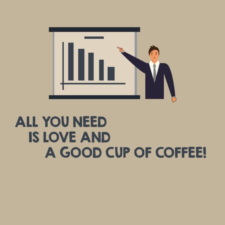 Writing note showing All You Need Is Love And A Good Cup Of Coffee. Business photo showcasing Roanalysisce with hot beverages Man in Business Suit Pointing a Board Bar Chart Copy Space Reklamní fotografie