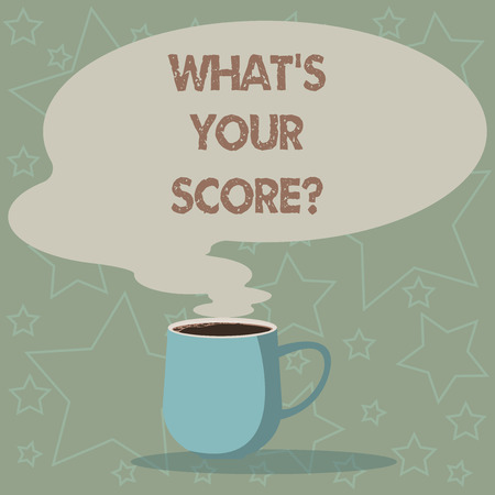 Conceptual hand writing showing Whats  Your Scorequestion. Business photo showcasing asking about the real facts of a situation Mug of Hot Coffee with Blank Color Speech Bubble Steam icon