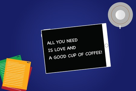 Handwriting text All You Need Is Love And A Good Cup Of Coffee. Concept meaning Roanalysisce with hot beverages Tablet Empty Screen Cup Saucer and Filler Sheets on Blank Color Background