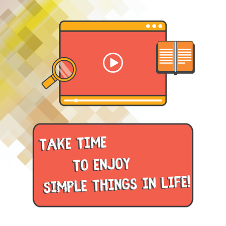 Word writing text Take Time To Enjoy Simple Things In Life. Business concept for Have moment of leisure get inspired Tablet Video Player Uploading Downloading and Magnifying Glass Text Space
