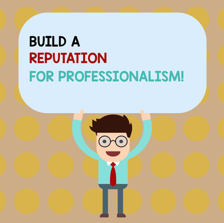 Conceptual hand writing showing Build A Reputation For Professionalism. Business photo showcasing Be professional in what you do Man Holding Above his Head Blank Rectangular Colored Board