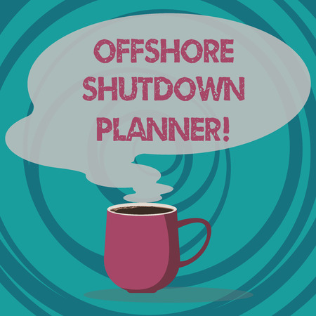 Writing note showing Offshore Shutdown Planner. Business photo showcasing Responsible for plant maintenance shutdown Mug of Hot Coffee with Blank Color Speech Bubble Steam icon