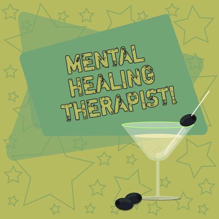 Handwriting text writing Mental Healing Therapist. Concept meaning Counseling or treating clients with mental disorder Filled Cocktail Wine Glass with Olive on the Rim Blank Color Text Space