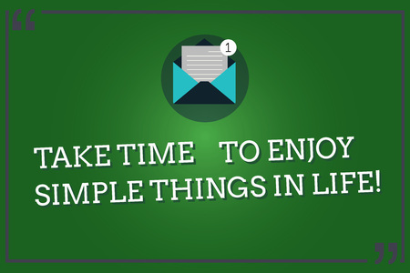 Word writing text Take Time To Enjoy Simple Things In Life. Business concept for Have moment of leisure get inspired Open Envelope with Paper New Email Message inside Quotation Mark Outline