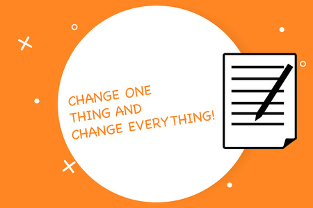 Handwriting text writing Change One Thing And Change Everything. Concept meaning Little modifications modify all Sheet of Pad Paper with Lines and Margin Ballpoint Pen on top Flip corner