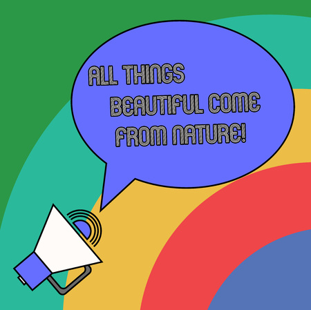 Handwriting text All Things Beautiful Come From Nature. Concept meaning Natural things are the prettiest Blank Oval Outlined Speech Bubble Text Balloon Megaphone with Sound icon Foto de archivo