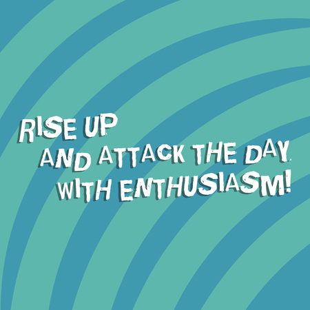 Text sign showing Rise Up And Attack The Day With Enthusiasm. Conceptual photo Be enthusiast inspired motivated Quarter Circle Halftone Blank Space for Poster Presentations Web Design