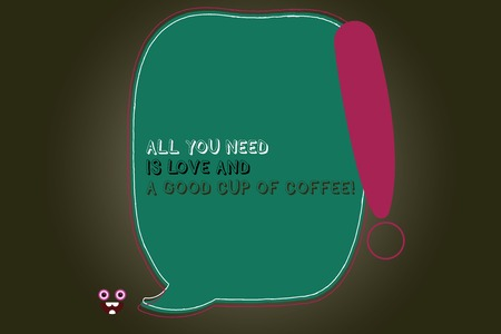 Text sign showing All You Need Is Love And A Good Cup Of Coffee. Conceptual photo Roanalysisce with hot beverages Blank Color Speech Bubble Outlined with Exclamation Point Monster Face icon