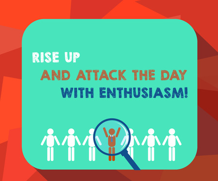 Word writing text Rise Up And Attack The Day With Enthusiasm. Business concept for Be enthusiast inspired motivated Magnifying Glass Over Chosen Man Figure Among the Hu analysis Dummies Line Up