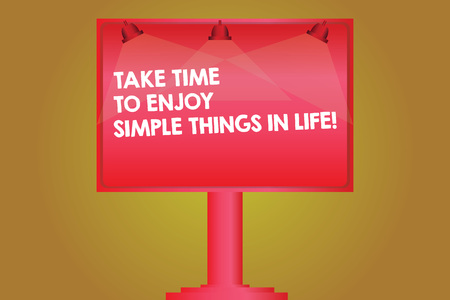 Word writing text Take Time To Enjoy Simple Things In Life. Business concept for Have moment of leisure get inspired Blank Lamp Lighted Color Signage Outdoor Ads photo Mounted on One Leg