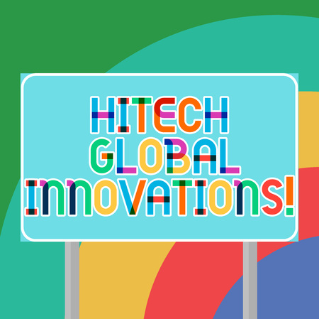 Conceptual hand writing showing Hitech Global Innovations. Business photo showcasing Cutting edge emerging worldwide technologies Blank Outdoor Color Signpost photo with Two leg and Outline