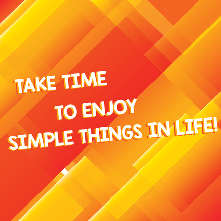 Conceptual hand writing showing Take Time To Enjoy Simple Things In Life. Business photo showcasing Have moment of leisure get inspired Diagonal Rectangle Transparent Color Over Abstract photo