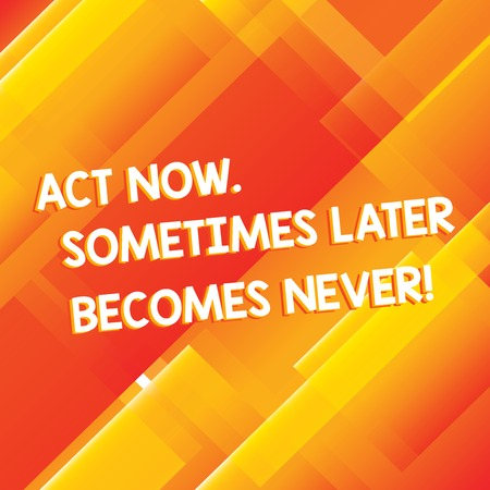 Conceptual hand writing showing Act Now Sometimes Later Becomes Never. Business photo showcasing Do things right away seize the moment Diagonal Rectangle Transparent Color Over Abstract photo
