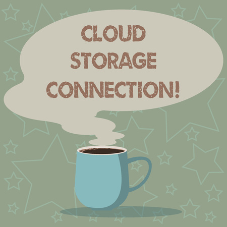 Conceptual hand writing showing Cloud Storage Connection. Business photo showcasing stored data on remote server accessed from internet Mug of Hot Coffee with Blank Color Speech Bubble Steam icon