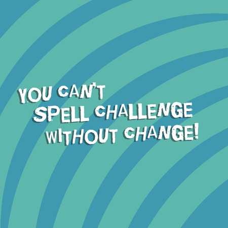 Text sign showing You Cant Spell Challenge Without Change. Conceptual photo Make changes to accomplish goals Quarter Circle Halftone Blank Space for Poster Presentations Web Design Imagens
