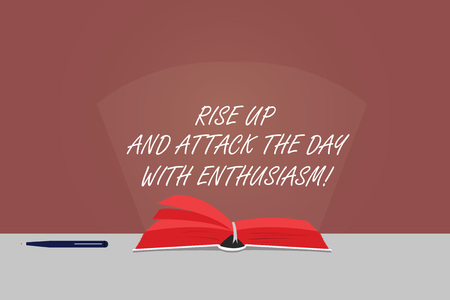 Word writing text Rise Up And Attack The Day With Enthusiasm. Business concept for Be enthusiast inspired motivated Color Pages of Open Book photo on Table with Pen and Light Beam Glaring Foto de archivo