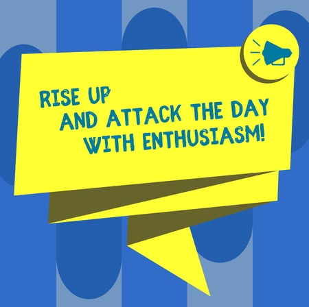 Handwriting text Rise Up And Attack The Day With Enthusiasm. Concept meaning Be enthusiast inspired motivated Folded 3D Ribbon Sash Megaphone Speech Bubble photo for Celebration 스톡 콘텐츠