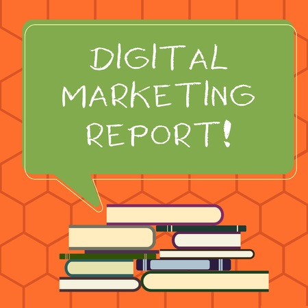 Handwriting text Digital Marketing Report. Concept meaning Set of data showing the perforanalysisce of a business Uneven Pile of Hardbound Books and Blank Rectangular Color Speech Bubble Фото со стока