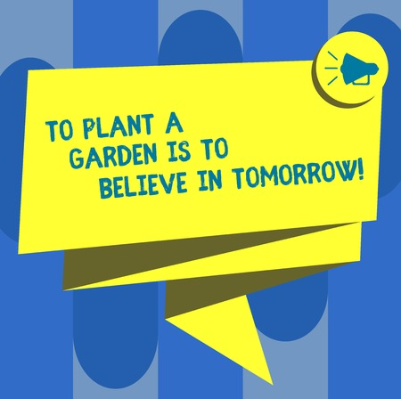 Handwriting text To Plant A Garden Is To Believe In Tomorrow. Concept meaning Motivation hope in the future Folded 3D Ribbon Sash Megaphone Speech Bubble photo for Celebration Stock Photo