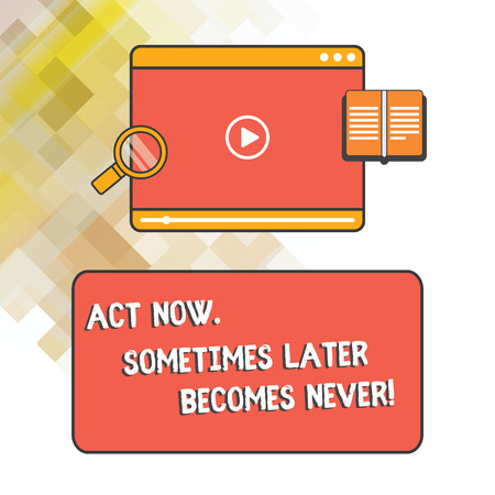 Word writing text Act Now Sometimes Later Becomes Never. Business concept for Do things right away seize the moment Tablet Video Player Uploading Downloading and Magnifying Glass Text Space
