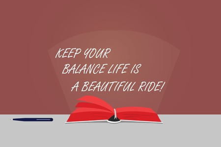 Word writing text Keep Your Balance Life Is A Beautiful Ride. Business concept for Combination of work and leisure Color Pages of Open Book photo on Table with Pen and Light Beam Glaring