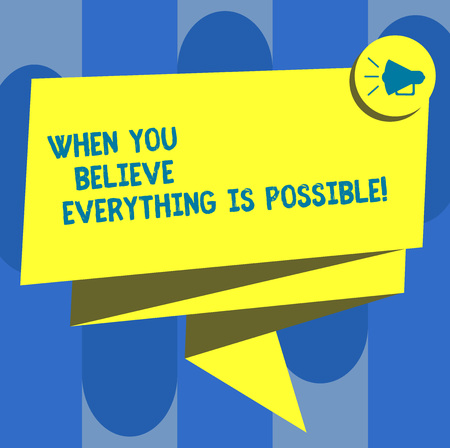 Handwriting text When You Believe Everything Is Possible. Concept meaning Can be done when showing have faith Folded 3D Ribbon Sash Megaphone Speech Bubble photo for Celebration