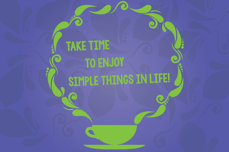 Handwriting text writing Take Time To Enjoy Simple Things In Life. Concept meaning Have moment of leisure get inspired Cup and Saucer with Paisley Design as Steam icon on Blank Watermarked Space