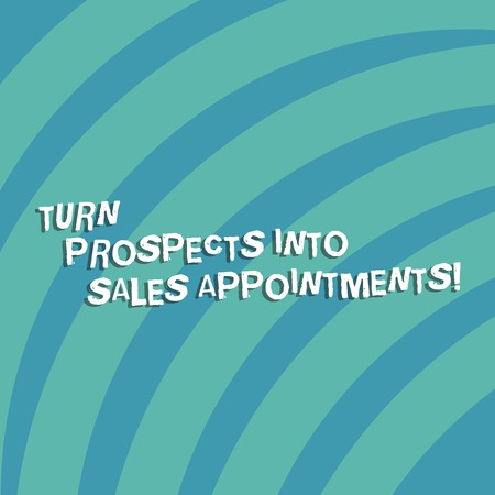 Text sign showing Turn Prospects Into Sales Appointments. Conceptual photo Converting leads in customers Quarter Circle Halftone Blank Space for Poster Presentations Web Design