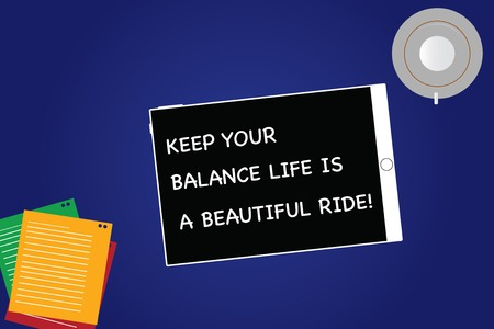 Handwriting text Keep Your Balance Life Is A Beautiful Ride. Concept meaning Combination of work and leisure Tablet Empty Screen Cup Saucer and Filler Sheets on Blank Color Background