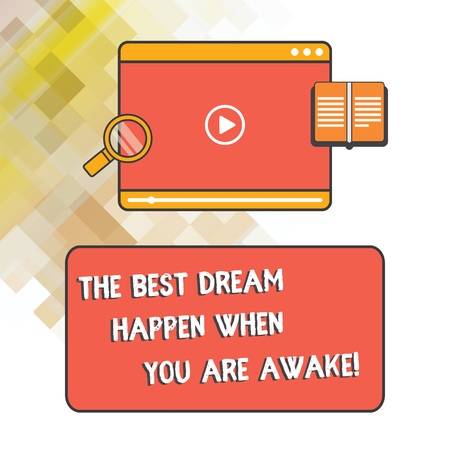 Word writing text The Best Dream Happen When You Are Awake. Business concept for Stop dreaming start acting Tablet Video Player Uploading Downloading and Magnifying Glass Text Space